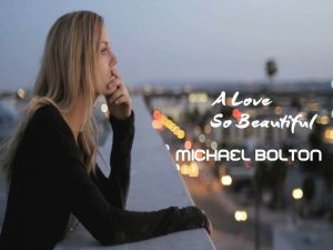 A Love So Beautiful – Michael Bolton –